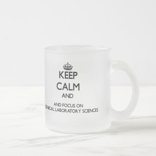 Keep calm and focus on Clinical Laboratory Science Coffee Mug