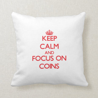 Keep calm and focus on Coins Pillow