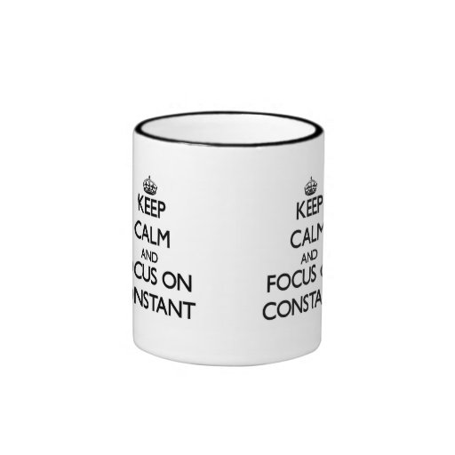 Keep Calm and focus on Constant Coffee Mugs