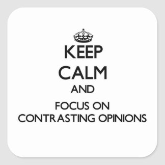 Keep Calm and focus on Contrasting Opinions Sticker