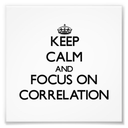 Keep Calm and focus on Correlation Photo Art