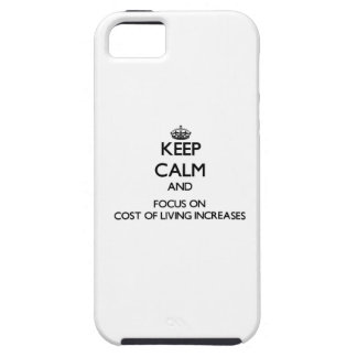 Keep Calm and focus on Cost Of Living Increases iPhone 5/5S Cases
