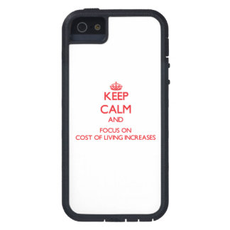 Keep Calm and focus on Cost Of Living Increases iPhone 5 Cases