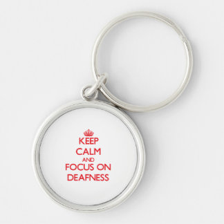 Keep Calm and focus on Deafness Key Chains