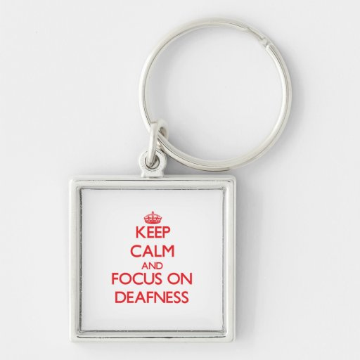 Keep Calm and focus on Deafness Key Chains