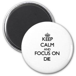 Keep Calm and focus on Die Fridge Magnets