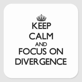 Keep Calm and focus on Divergence Square Stickers