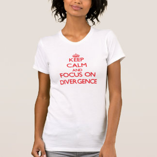 Keep Calm and focus on Divergence T Shirt