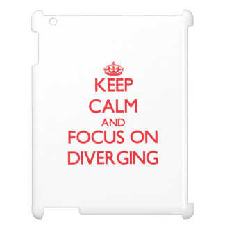 Keep Calm and focus on Diverging Cover For The iPad 2 3 4