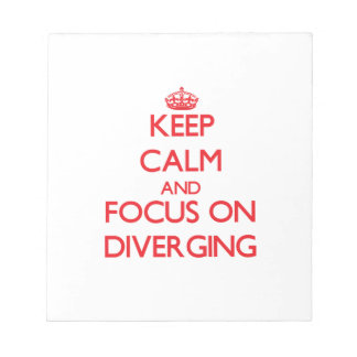 Keep Calm and focus on Diverging Memo Pad