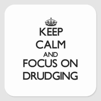 Keep Calm and focus on Drudging Square Sticker