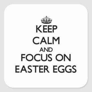 Keep Calm and focus on EASTER EGGS Square Stickers