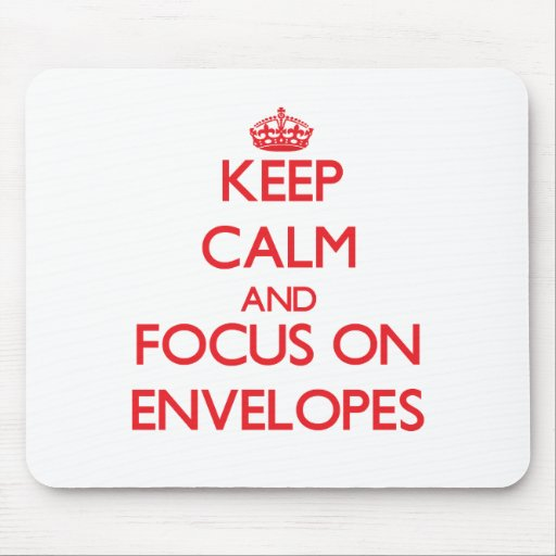 Keep Calm and focus on ENVELOPES Mouse Pads
