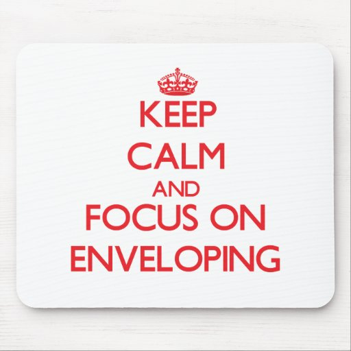Keep Calm and focus on ENVELOPING Mousepads