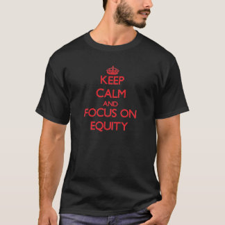 Keep Calm and focus on EQUITY T-Shirt