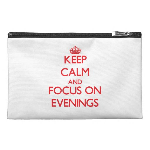 Keep Calm and focus on EVENINGS Travel Accessories Bag