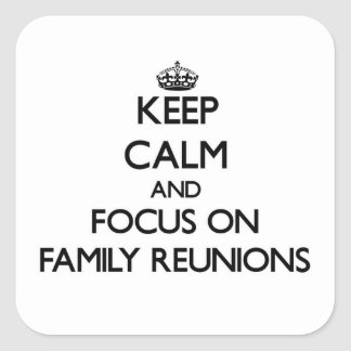 Keep Calm and focus on Family Reunions Stickers