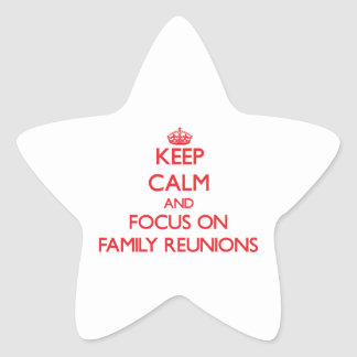 Keep Calm and focus on Family Reunions Star Sticker