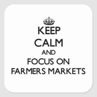 Keep Calm and focus on Farmers Markets Stickers