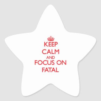 Keep Calm and focus on Fatal Star Stickers