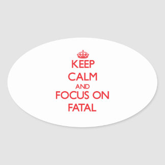 Keep Calm and focus on Fatal Oval Sticker