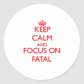 Keep Calm and focus on Fatal Round Stickers