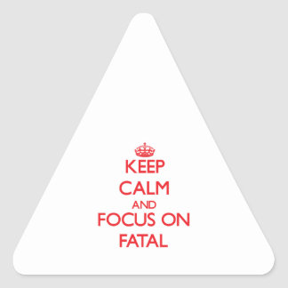 Keep Calm and focus on Fatal Triangle Stickers