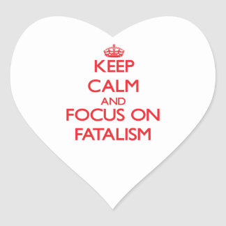 Keep Calm and focus on Fatalism Heart Sticker