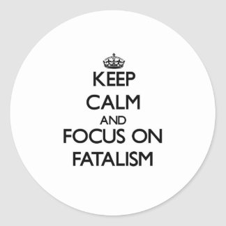 Keep Calm and focus on Fatalism Round Stickers