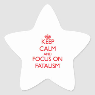 Keep Calm and focus on Fatalism Star Sticker