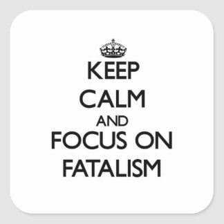 Keep Calm and focus on Fatalism Square Sticker