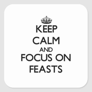Keep Calm and focus on Feasts Square Stickers