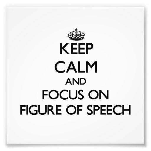 Keep Calm and focus on Figure Of Speech Photo Art