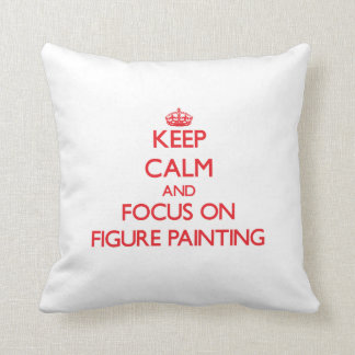 Keep calm and focus on Figure Painting Throw Pillows