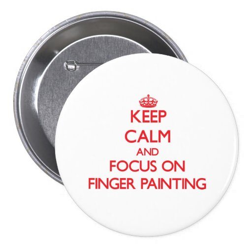 Keep Calm and focus on Finger Painting Pinback Buttons