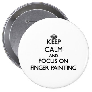 Keep Calm and focus on Finger Painting Pinback Button