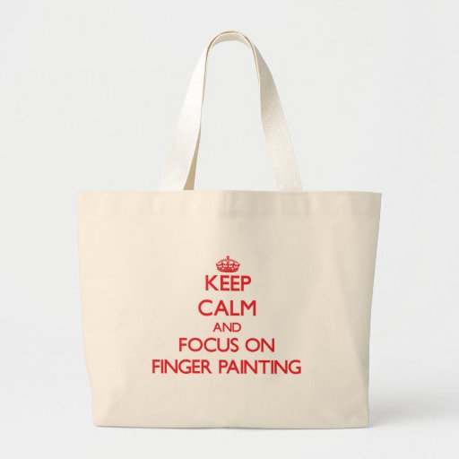 Keep Calm and focus on Finger Painting Canvas Bags