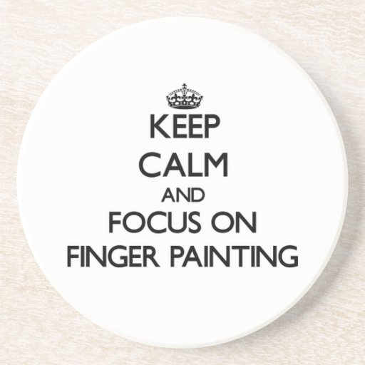 Keep Calm and focus on Finger Painting Beverage Coaster