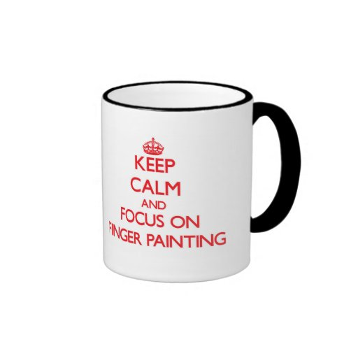 Keep Calm and focus on Finger Painting Coffee Mugs