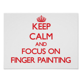 Keep Calm and focus on Finger Painting Print