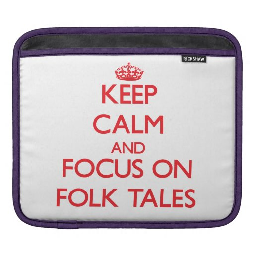 Keep Calm and focus on Folk Tales Sleeves For iPads