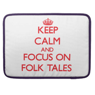 Keep Calm and focus on Folk Tales Sleeves For MacBook Pro