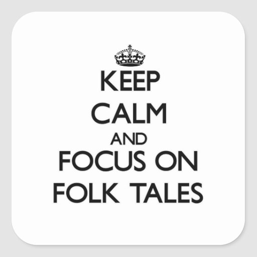 Keep Calm and focus on Folk Tales Square Stickers