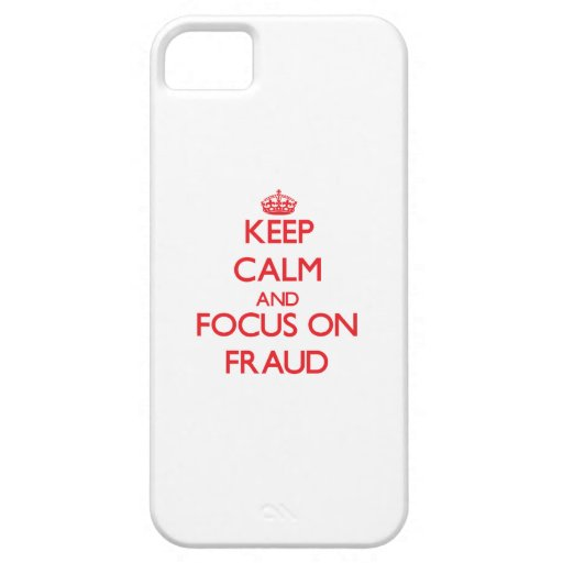 Keep Calm and focus on Fraud iPhone 5 Covers