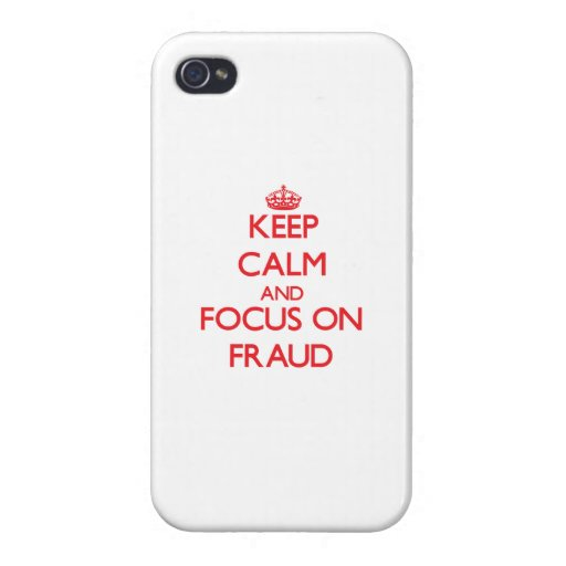 Keep Calm and focus on Fraud iPhone 4/4S Covers