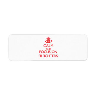 Keep Calm and focus on Freighters Return Address Label