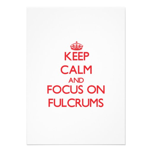 Keep Calm and focus on Fulcrums Custom Announcement