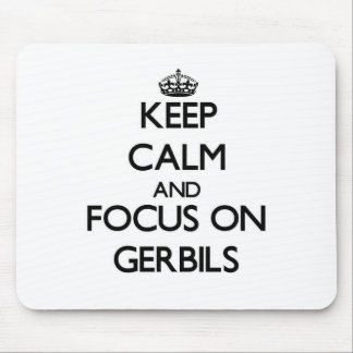 Keep Calm and focus on Gerbils Mouse Pad