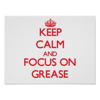 Keep Calm and focus on Grease Poster