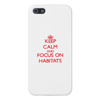 Keep Calm and focus on Habitats Covers For iPhone 5